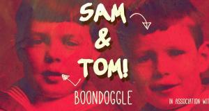 Sam & Tom!s Boondoggle (A Comedy Night)