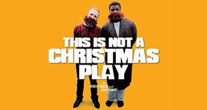 This is Not a Christmas Play